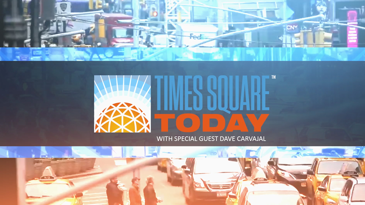 Times Square Today with Dave Carvajal